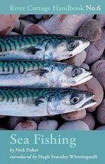 Sea Fishing : River Cottage Handbook No.6 - Nick Fisher