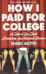 How I Paid for College : A Tale of Sex, Theft, Friendship and Musical Theater - Marc Acito