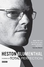 In Search of Total Perfection - Heston Blumenthal