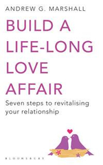 Build a Life-Long Love Affair : Seven Steps to Revitalising Your Relationship - Andrew G. Marshall
