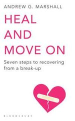 Heal and Move on : Seven Steps to Recovering from a Break-Up - Andrew G. Marshall