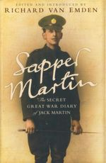 Sapper Martin : The Secret Great War Diary of Jack Martin - Richard van Emden