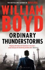 Ordinary Thunderstorms : A Compelling Fugitive Chase Through The Dark Side Of Modern Day London  - William Boyd