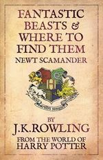 Fantastic Beasts and Where to Find Them : Reissue - J. K. Rowling