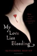 My Love Lies Bleeding Aka Hearts At Stake - Alyxandra Harvey