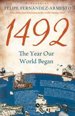 1492 : The Year Our World Began :  The Year Our World Began - Felipe Fernandez-Armesto