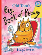 Old Tom's Big Book of Beauty - Leigh Hobbs