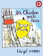 Mr Chicken Goes to Paris - Leigh Hobbs