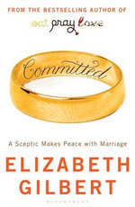 Committed : A Sceptic Makes Peace With Marriage :  A Sceptic Makes Peace with Marriage - Elizabeth Gilbert