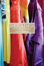 Decades : A Century of Fashion - Cameron Silver