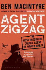 Agent Zigzag : The True Wartime Story of Eddie Chapman: Lover, Traitor, Hero, Spy (reissued) - Ben Macintyre