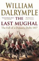 The Last Mughal : The Fall of Delhi, 1857 - William Dalrymple