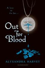 Out for Blood : Drake Chronicles Series : Book 3 - Alyxandra Harvey