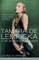 Tamara De Lempicka : Bloomsbury Lives of Women - Laura Claridge