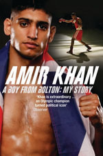 Amir Khan : A Boy From Bolton: My Story - Amir Khan