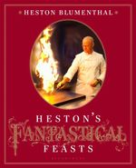 Heston's Fantastical Feasts - Heston Blumenthal