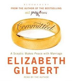 Committed : A Sceptic Makes Peace with Marriage - Elizabeth Gilbert