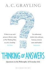 Thinking of Answers : Questions in the Philosophy of Everyday Life - A. C. Grayling
