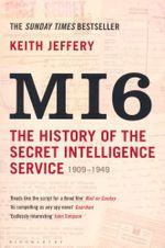 MI6 : The History of the Secret Intelligence Service 1909-1949 - Keith Jeffery