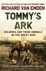 Tommy's Ark : Soldiers and Their Animals in the Great War - Richard Van Emden