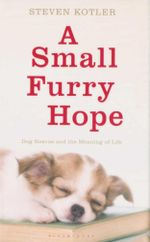 A Small Furry Hope : Dog Rescue and the Meaning of Life - Steven Kotler