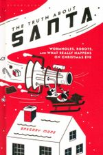 The Truth About Santa : Wormholes, Robots, and What Really Happens on Christmas Eve - Gregory Mone