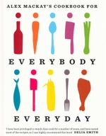 Alex Mackay's cookbook for Everybody, Everyday - Alex MacKay