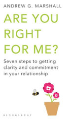 Are You Right For Me? : Seven steps to getting clarity and commitment in your relationship - Andrew G Marshall