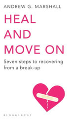 Heal and Move On : Seven steps to recovering from a break-up - Andrew G Marshall