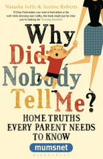Why Did Nobody Tell Me? : Home Truths Every Parent Needs to Know (Mumsnet) - Justine Roberts