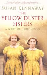 The Yellow Duster Sisters : A Wartime Childhood - Susan Kennaway