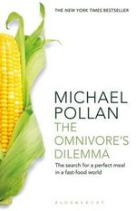 The Omnivore's Dilemma : The Search for a Perfect Meal in a Fast-Food World - Michael Pollan