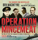 Operation Mincemeat : The True Spy Story That Changed the Course of World War II - Ben Macintyre