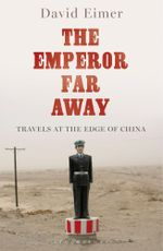 The Emperor Far Away : Travels at the Edge of China - David Eimer