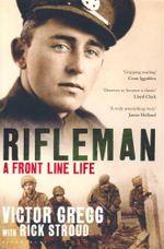 Rifleman : A Front Line Life - Rick Stroud
