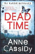 Dead Time : The Murder Notebooks - Anne Cassidy