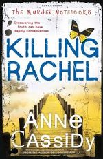 Killing Rachel : the Murder Notebooks - Anne Cassidy