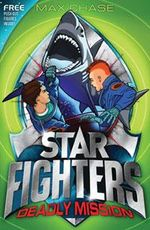 Deadly Mission : Star Fighters Series : Book 2 - Max Chase