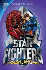 Star Fighters : Crash Landing : Star Fighters Series : Book 4 - Max Chase
