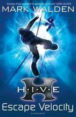 H.I.V.E. : Escape Velocity : H.I.V.E. series : Book 3 - Mark Walden
