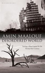 Disordered World : Setting a New Course for the Twenty-first Century - Amin Maalouf