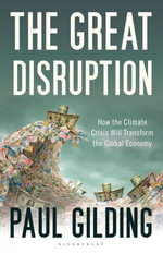The Great Disruption : How the Climate Crisis Will Transform the Global Economy - Paul Gilding