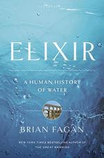 Elixir : A Human History of Water - Brian M. Fagan