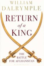 The Return of a King : The Battle for Afghanistan - William Dalrymple