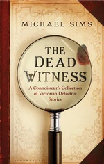 The Dead Witness  : A Connoisseur's Collection of Victorian Detective Stories - Michael Sims