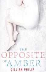 The Opposite of Amber : ePub eBook edition - Gillian Philip