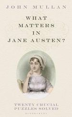 What Matters in Jane Austen? : Twenty Crucial Puzzles Solved - John Mullan