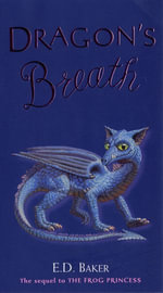 Dragon's Breath : Tales of the Frog Princess - E. D. Baker