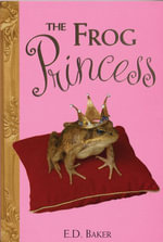 The Frog Princess : Tales of the Frog Princess - E. D. Baker
