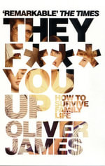 They F*** You Up : How to Survive Family Life - Revised and Updated Edition - Oliver, Dr James